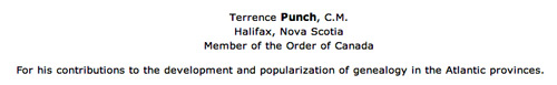 Terrence Punch, C.M. - Halifax, Nova Scotia - Member of the Order of Canada For his contributions to the development and popularization of genealogy in the Atlantic provinces.